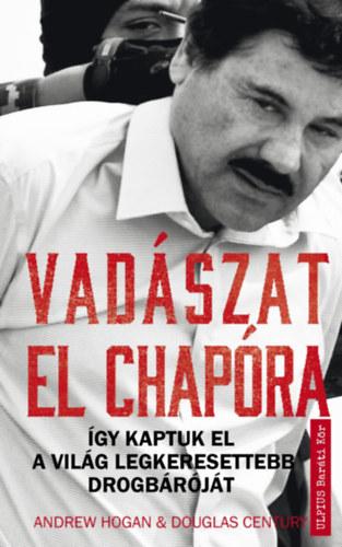Vadászat El Chapora - Így kaptuk el a világ legkeresettebb drogbáróját - Andrew Hogan