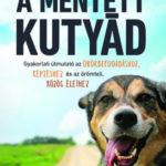 A mentett kutyád - Gyakorlati útmutató az örökbefogadáshoz