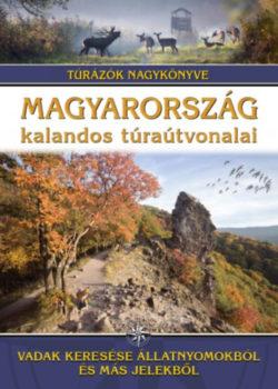 Magyarország kalandos túraútvonalai - Vadak keresése állatnyomokból és más jelekből - Túrázók nagykönyve - Dr. Nagy Balázs (Szerk.)