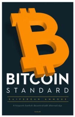 Bitcoin Standard - A központi bankok decentralizált alternatívája - Saifedean Ammous