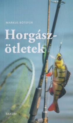 Horgászötletek - A legjobb tippek és trükkök horgászoknak - Markus Bötefür