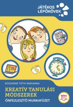 Kreatív Tanulási Módszerek - Önfejlesztő munkafüzet - Kozsánné Tóth Marianna