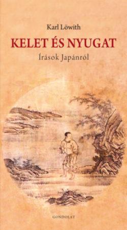 Kelet és Nyugat - Írások Japánról - Karl Löwith