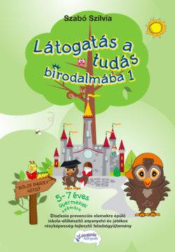 Látogatás a tudás birodalmába 1. - 5-7 éves gyermekek számára - Szabó Szilvia