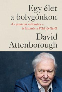 Egy élet a bolygónkon - A szemtanú vallomása - és látomás a Föld jövőjéről - David Attenborough