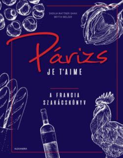 Párizs Je t'aime - A francia szakácskönyv - Britta Welzer