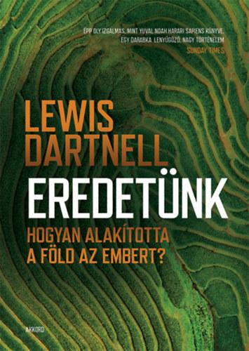 Eredetünk - Hogyan alakította a Föld az embert? - Lewis Dartnell