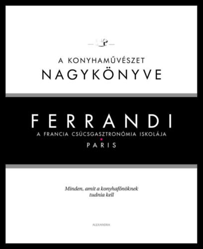 Ferrandi: A konyhaművészet nagykönyve - A francia csúcsgasztronómia iskolája - Paris - Michel Tanguy