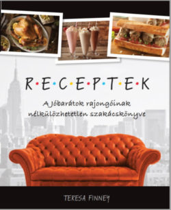 Receptek - A Jóbarátok rajongóinak nélkülözhetetlen szakácskönyve - Teresa Finney