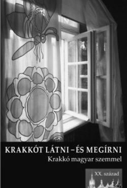 Krakkót látni és megírni - Krakkó magyar szemmel - XX. század -