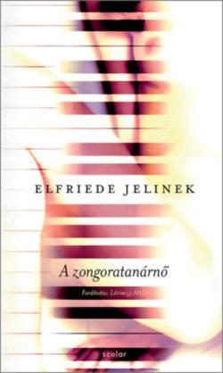 A zongoratanárnő - Elfriede Jelinek