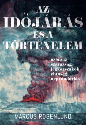 Az időjárás és a történelem - Özönvíz - szárazság - jégkorszak - éhínség - népvándorlás - Marcus Rosenlund