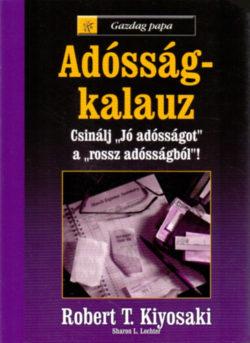 """Adósság-kalauz - Csinálj """"jó adósságot a rossz adósságból""""! - Gazdag papa - Sharon L. Lechter; Robert T. Kiyosaki"""