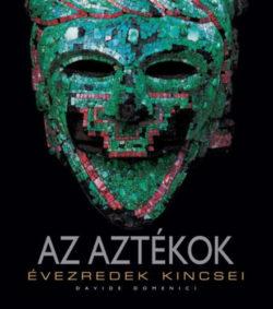 Az Aztékok - Évezredek kincsei - Davide Domenici