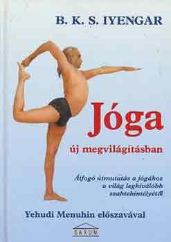 Jóga új megvilágításban - Átfogó útmutatás a jógához a világ legkiválóbb szaktekintélyétől - B. K. S. Iyengar
