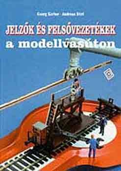 Jelzők és felsővezetékek a modellvasúton - Georg Kerber; Andreas Stirl