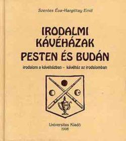 Irodalmi kávéházak Pesten és Budán - Szentes Éva; Hargittay Emil