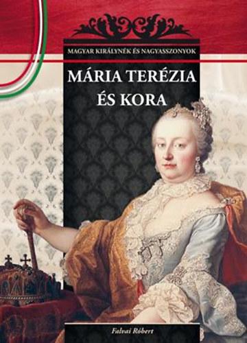 Mária Terézia és kora - Magyar királynék és nagyasszonyok 17. - Falvai Róbert