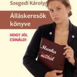 Álláskeresők könyve - Hogy jól csináld! - Szegedi Károly