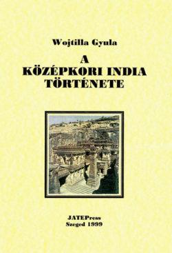 A középkori India története - Wojtilla Gyula