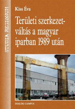 Területi szerkezetváltás a magyar iparban 1989 után - Dr. Kiss Éva
