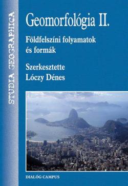 Geomorfológia II.  - Földfelszíni folyamatok és formák - Dr. Lóczy Dénes
