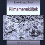 Klímamenekültek - Novellák - Szabó László Tibor