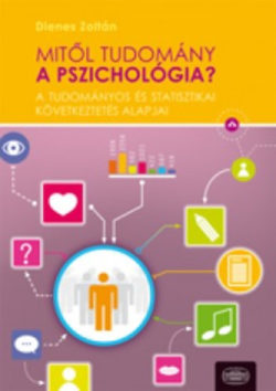 Mitől tudomány a pszichológia? - A tudományos és statisztikai következtetés alapjai - Dienes Zoltán Pál