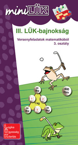 III. LÜK-bajnokság - Versenyfeladatok matematikából 3. osztály - Szántó Zsuzsanna