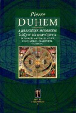 A jelenségek megőrzése - Értekezés a fizikaelmélet fogalmáról... - ÉRTEKEZÉS A FIZIKAELMÉLET FOGALMÁRÓL PLATÓNTÓL ... - Pierre Duhem