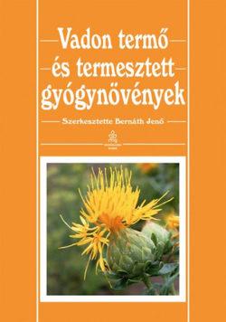 Vadon termő és termesztett gyógynövények - Bernáth Jenő