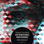 """Egy reneszánsz könyvvadász - """"Kézirat sosem ég el"""" - Stephen Greenblatt"""