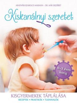 Kiskanálnyi szeretet - Kisgyermekek tápálása - Dr. Mák Erzsébet; Aradvári-Szabolcs Mariann