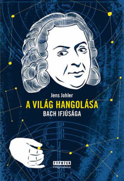 A világ hangolása - Bach ifjúsága - Jens Johler