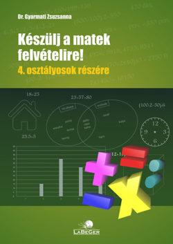 Készülj a matek felvételire!  4. osztályosok részére - Dr. Gyarmati Zsuzsanna