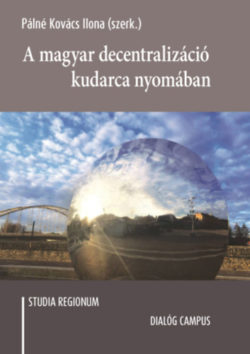 A magyar decentralizáció kudarca nyomában - Pálné Kovács Ilona (Szerk.)