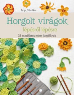 Horgolt virágok lépésről lépésre - 35 csodálatos minta kezdőknek - Tanya Shliazhko