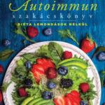 Autoimmun szakácskönyv - Diéta lemondások nélkül - Mezei Elmira