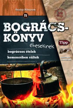 Bográcskönyv éheseknek - Varga Sanó (Szerk.); Szabó Zsolt (összeáll.); Juhász Zsuzsanna