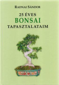 25 éves bonsai tapasztalataim - Radnai Sándor