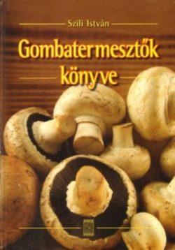 Gombatermesztők könyve - Szili István