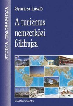 A turizmus nemzetközi földrajza - Gyuricza László