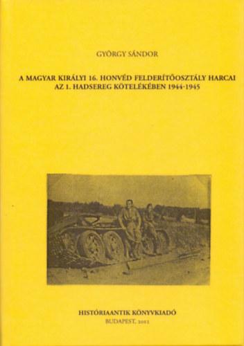 A magyar királyi 16. honvéd felderítőosztály harcai az 1. hadsereg kötelékében 1944-1945 - György Sándor