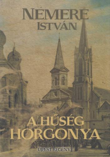 A hűség horgonya - Újpest regénye - Nemere István