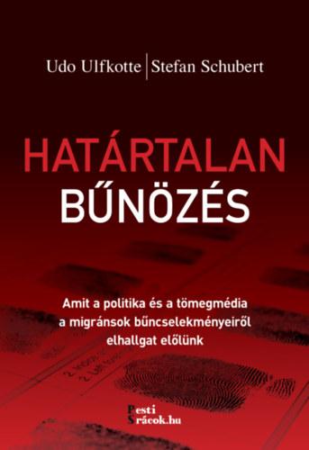 Határtalan bűnözés - Amit a politika és a tömegmédia a migránsok bűncselekményeiről elhallgat előlünk - Udo Ulfkotte