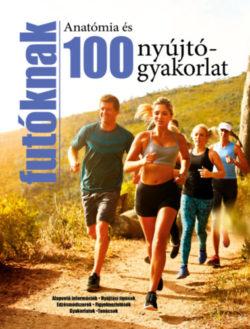 Anatómia és 100 nyújtógyakorlat futóknak - Alapvető információk - Nyújtási típusok - Edzésmódszerek - Figyelmeztetések - Gyakorlatok - Tanácsok -