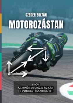 Motorozástan - avagy az amatőr motorozás fizikája és gyakorlati összefüggései - Szeder Zoltán