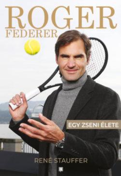 Roger Federer - Egy zseni élete - René Stauffer