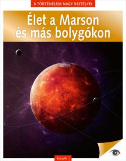 A történelem nagy rejtélyei 13. - Élet a Marson és más bolygókon -