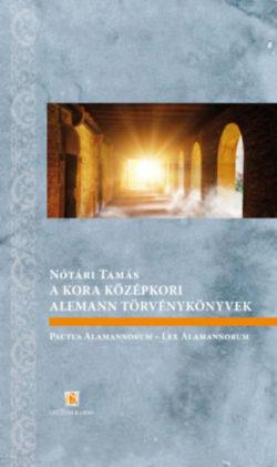 A kora középkori alemann törvénykönyvek - Pactus Alamannorum - Lex Alamannorum - Nótári Tamás